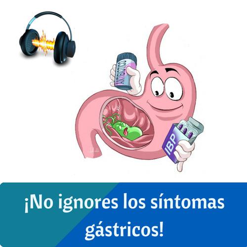 ¡No ignores los síntomas gástricos!