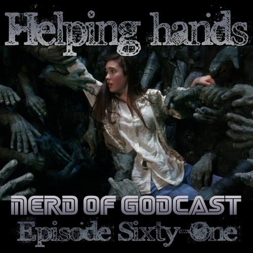 Episode 61 // Helping Hands