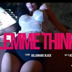 Billionaire Black - LEMME THINK