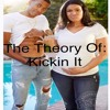 The Theory Of Kickin It