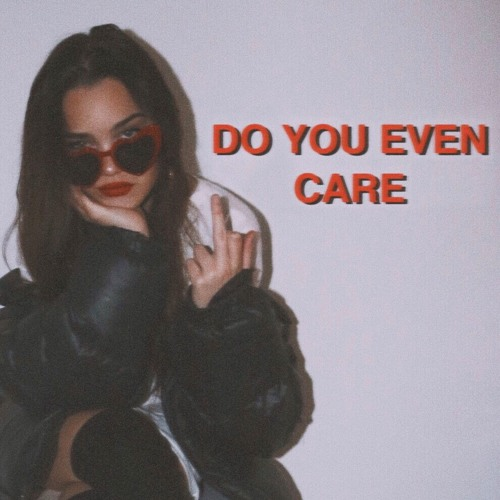 Do You Even Care (feat. Carly Gibert)