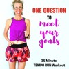 35 Minute TEMPO RUNNING Workout | One Question To Reach Your GOALS