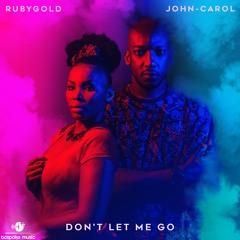 John-Carol x RubyGold - Don't Let Me Go
