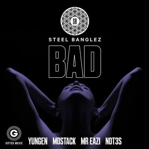 Steel Banglez - Bad ft. Yungen, MoStack, Mr Eazi, Not3s - Bad (Shaun Dean Bootleg)