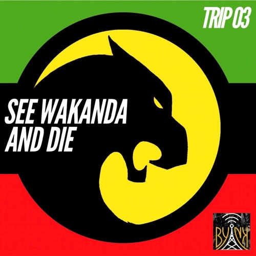 See Wakanda and Die | Trip # 3 with T-Marie