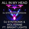 ALL IN MY HEAD FT. BRIGHT LIGHTS (DJ SYNTRONIK VERSION) BY DJ SYNTRONIK & WOLVERINE