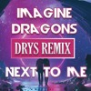 Imagine Dragons - Next To Me (Drys Remix)