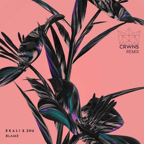 Ekali & ZHU - Blame CRWNS Remix