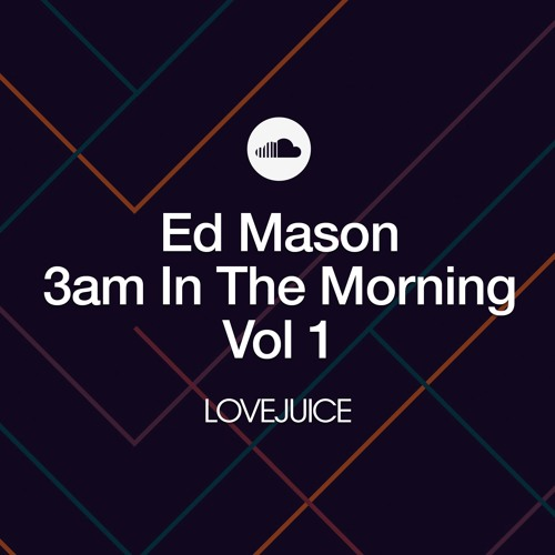 LoveJuice: Ed Mason 3am In The Morning Vol 1