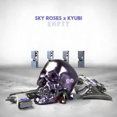 Sky Roses x Kyubi - Empty