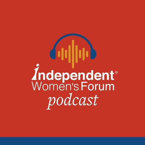 Working For Women • Independent Women's Forum Podcast