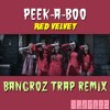 Peek-A-Boo - Red Velvet [Bangroz Trap Remix]