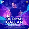 DIL DIYAN GALLAN (DJ HITU REMIX)