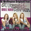 Dj Wellington Originall Fet.  Atomic Kitten - Whole Again (Extended Mix Version)  2018