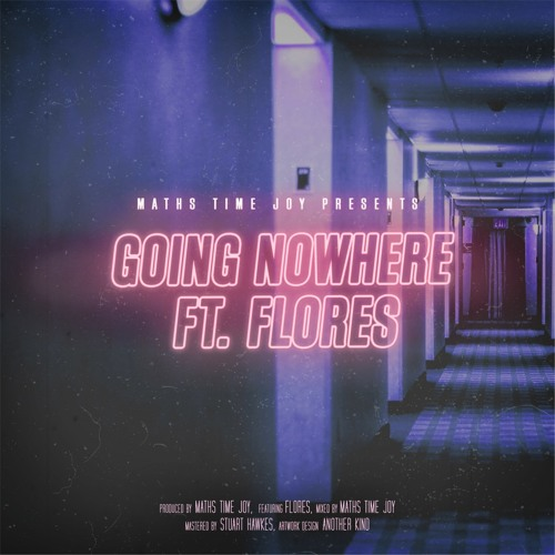 Maths Time Joy - Going Nowhere (Ft. Flores)