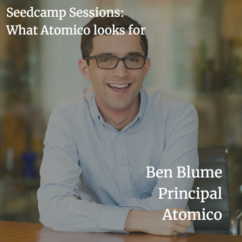 Seedcamp Sessions: Ben Blume on what funds like Atomico look for in founders