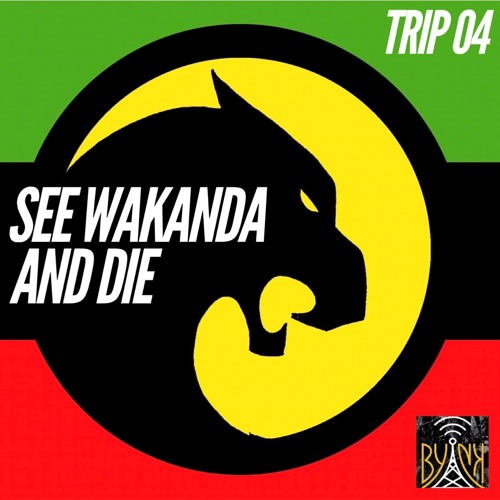 See Wakanda And Die | Trip # 4 with @Treblemaka