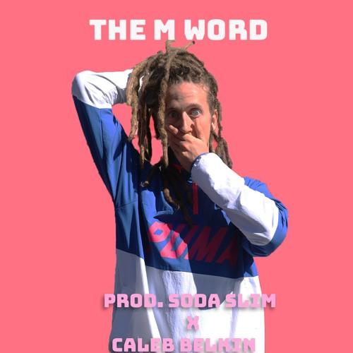 The M Word (Prod. Soda Slim X Caleb Belkin)