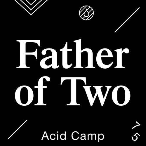 Acid Camp Vol. 75 – Father of Two