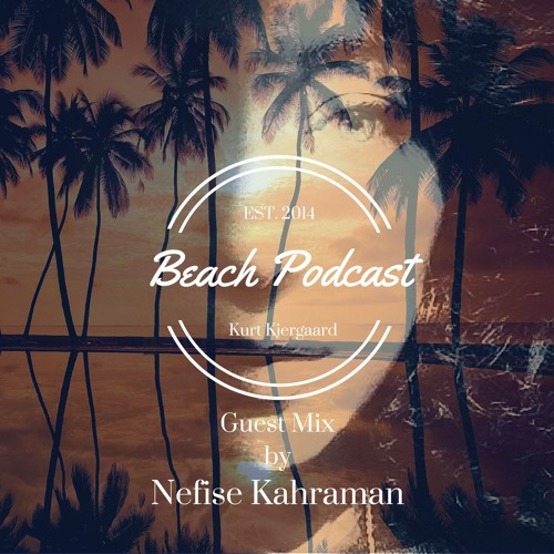 Beach Podcast  Guest Mix by Nefise
