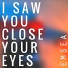 I Saw You Close Your Eyes