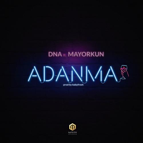 DNA - Adanma (feat. Mayorkun)