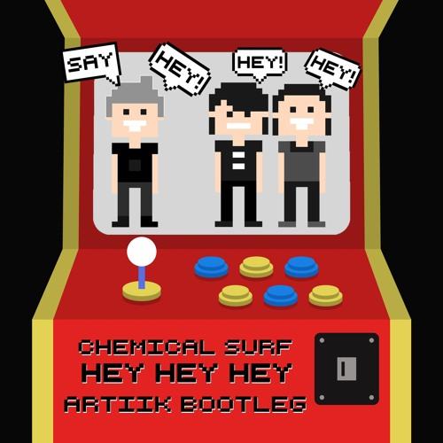 Chemical Surf - Hey Hey Hey (ARTIIK Bootleg)