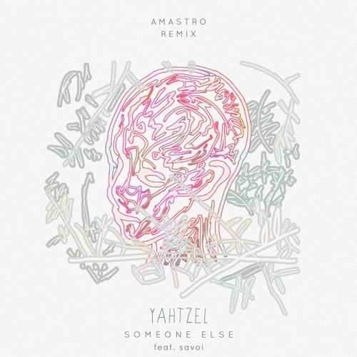 Yahtzel - Someone Else (Feat. Savoi) (Amastro Remix)