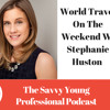 34. World Travel On The Weekend W/ Stephanie Huston