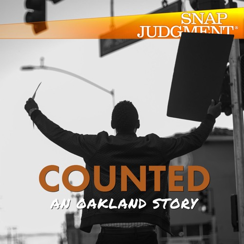 Counted: An Oakland Story - Listen to the entire Snap Judgment episode