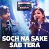 Sab Tera  Soch Na Sake Song   T - Series Mixtape  Feat DJ Abir