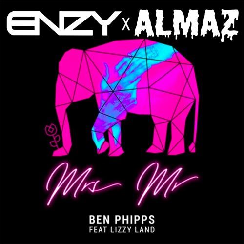 Ben Phipps - Mrs. Mr. Feat. Lizzy Land (ENZY x ALMAZ Remix) [FREE DOWNLOAD]