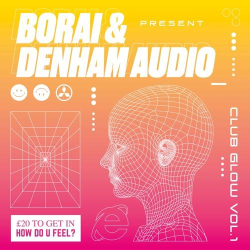 Borai & Denham Audio Presents: Club Glow Vol 1 [OUT NOW]