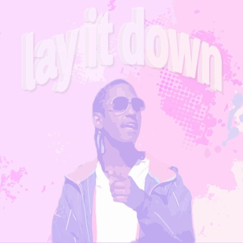 lay it down~