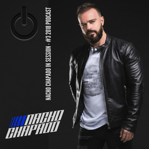 NACHO CHAPADO IN SESSION - #3 2018 PODCAST (FREE DOWNLOAD)