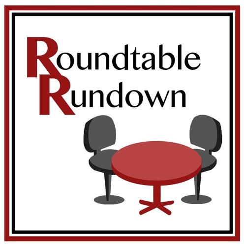 Roundtable Rundown: Episode 9