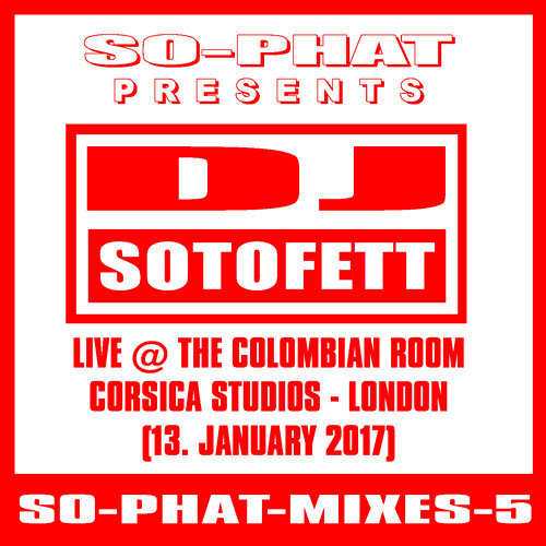 SO-PHAT-MIXES-5: Live @ Colombian Corsica London (2017-01-13)