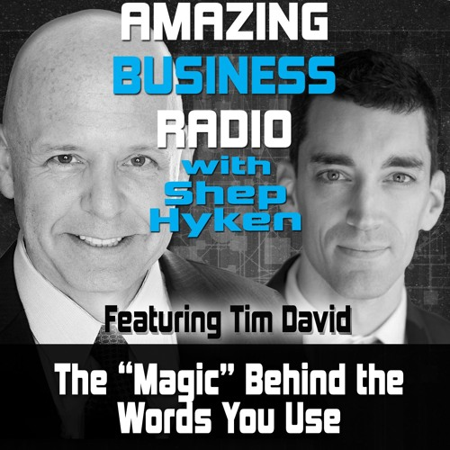 "The ""Magic"" Behind the Words You Use - Featuring Guest Tim David"
