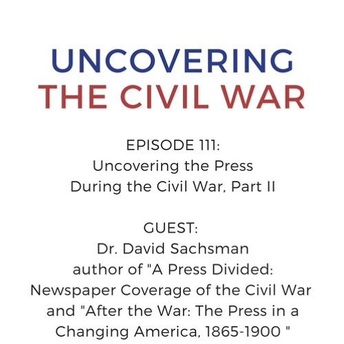 Episode 111: Uncovering the Press During the Civil War, Part II