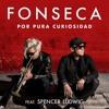 Fonseca Feat. Spencer Ludwig - Por Pura Curiosidad (Jose Tena 2018 Edit)