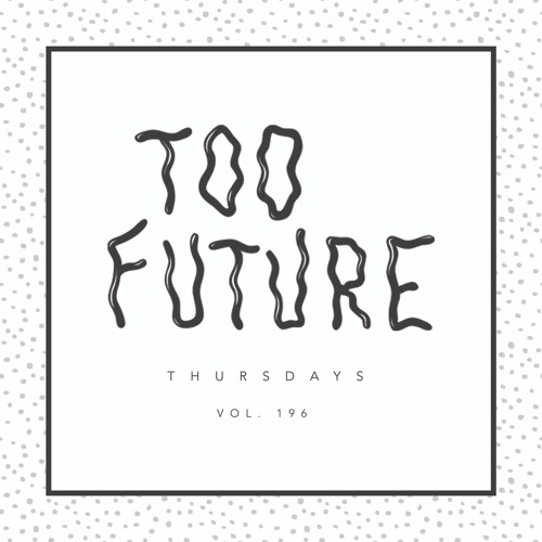 Too Future. Thursdays Vol. 196