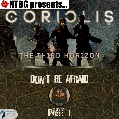 Coriolis: Don't Be Afraid Part 1