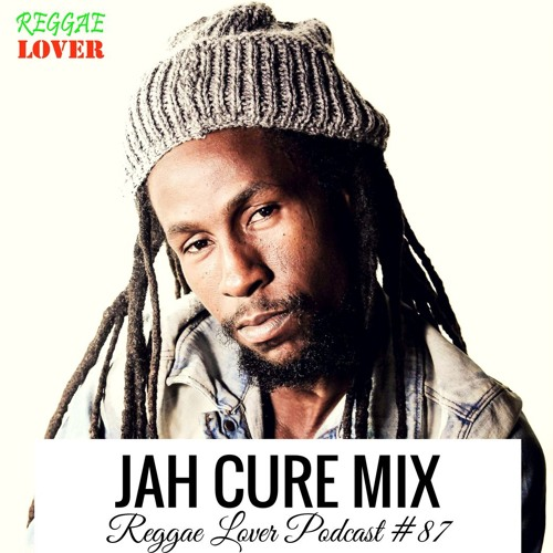 87 - Reggae Lover Podcast - Jah Cure Mix