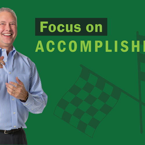 Focus on Accomplishment - Thoughts From Kevin