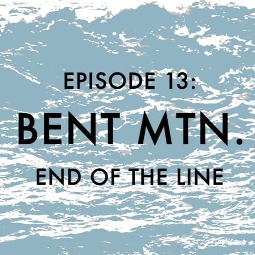 EPISODE 13: Bent Mountain