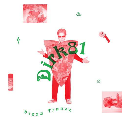 :: DIRK 81 - Pizza Trance EP - Tartelet Records 2018