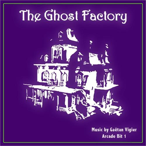 The Ghost Factory - Gaetan Vigier - Arcade Bit 1