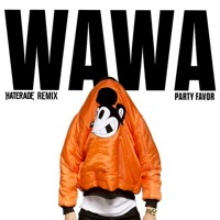 PARTY FAVOR - WAWA (HATERADE REMIX) Artwork