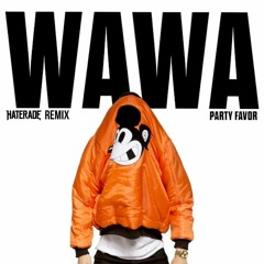 PARTY FAVOR - WAWA (HATERADE REMIX)