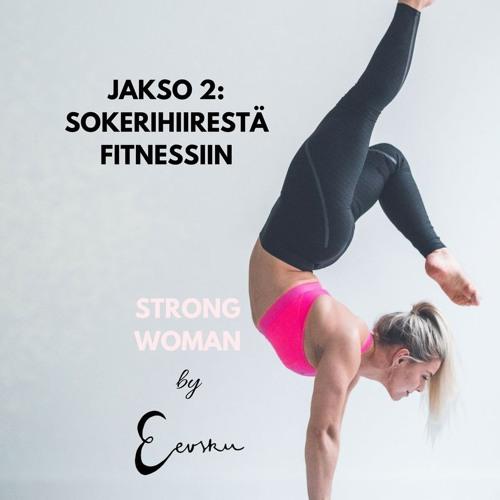 002 - SOKERIHIIRESTÄ FITNESSIIN I STRONG WOMAN BY EEVSKU